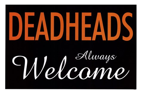 Framed Dead Heads Always Welcome Print