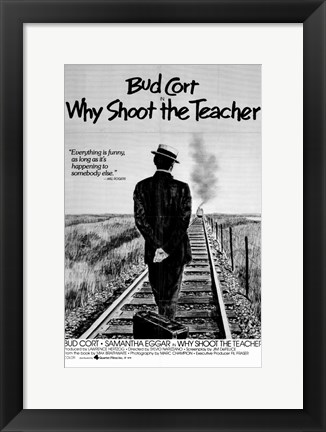 Framed Why Shoot the Teacher Print
