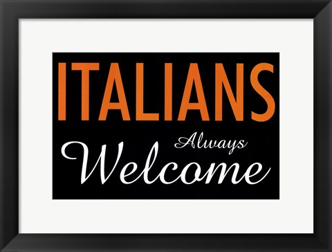 Framed Italians Always Welcome Print