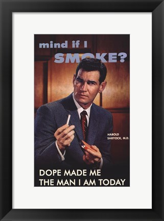 Framed Humor: Dope Made Me the Man I Am Today Print