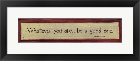 Framed Whatever You Are Print