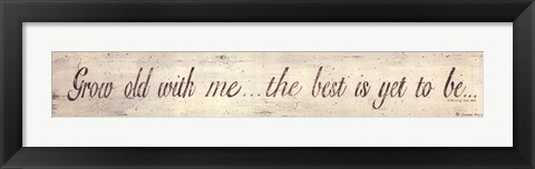 Framed Grow Old With Me Print