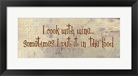 Framed I Cook With Wine... Sometimes I put it in the Food Print