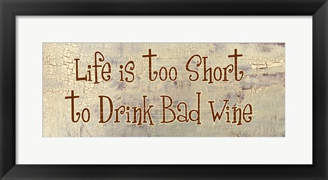 Framed Life is too Short to Drink Bad Wine Print