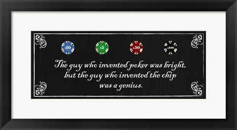 Framed Guy who Invented Poker was Bright, but the guy who invented the chip was a Genius Print