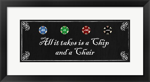 Framed All it takes is a Chip and a Chair Print