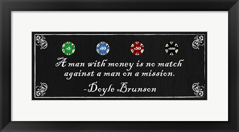 Framed man with money is no match against a man on a mission-Doyle Brunson Print