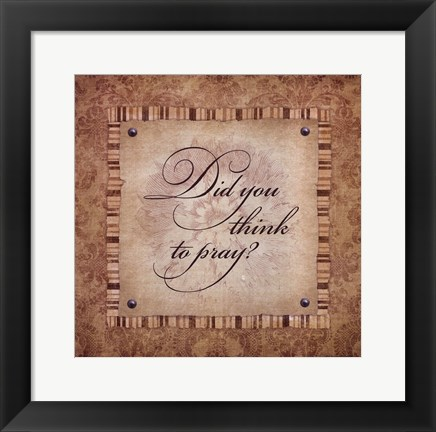 Framed Did You Think To Pray? Print