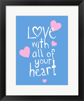 Framed Love With All Your Heart Print