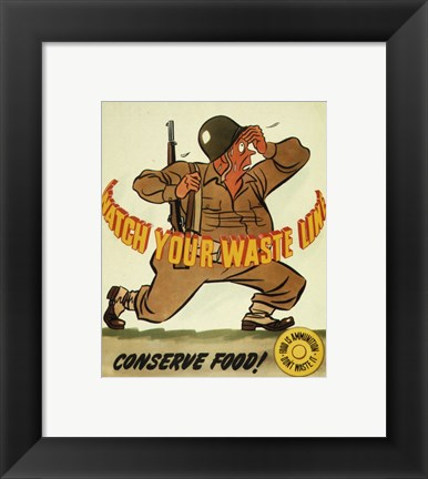 Framed Watch Your Waste Line, Conserve Food. Food is Amnution - U.S. Army Print