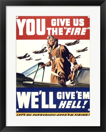 Framed YOU GIVE US THE 'FIRE' WE'LL GIVE 'EM HELL Print