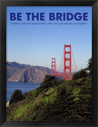 Framed Be The Bridge Print