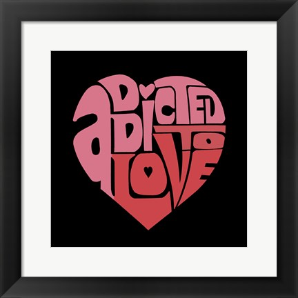 Framed Addicted to Love Print