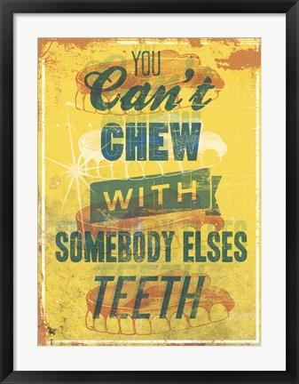 Framed You Can't Chew with Somebody Elses Teeth Print
