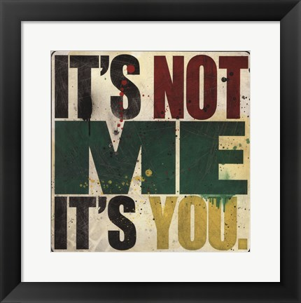 Framed It's Not Me, It's You Print