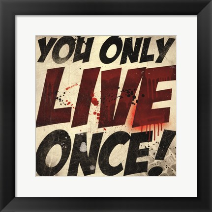 Framed You Only Live Once! Print