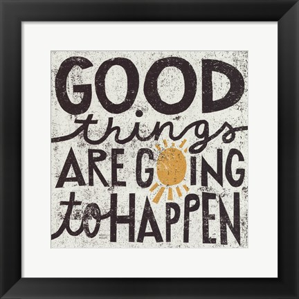 Framed Good Things Are Going To Happen Print