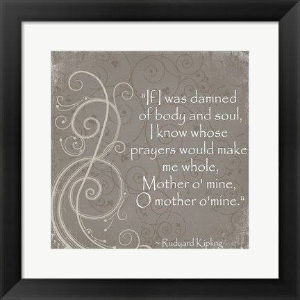 Framed Mother O Mine Quote by Rudyard Kipling Print
