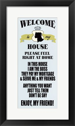 Framed Welcome to my house Print