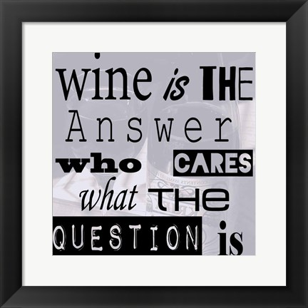 Framed Wine is the Answer Who Cares What the Question Is Print
