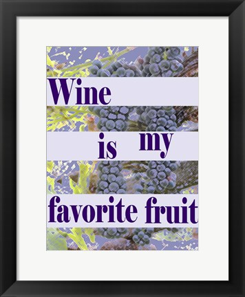 Framed Wine is My Favorite Fruit Print