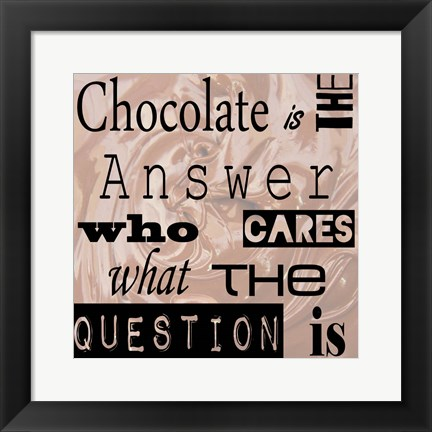Framed Chocolate is the Answer - square Print