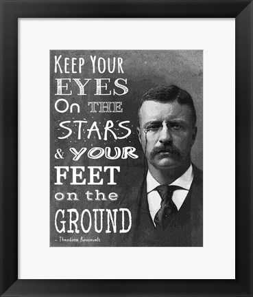 Framed Keep Your Eyes On the Stars and Your Feet On the Ground - Theodore Roosevelt Print