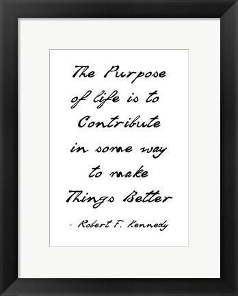 Framed Purpose of Life is to Make Things Better Print