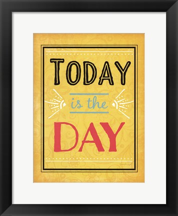 Framed Today is the Day Print