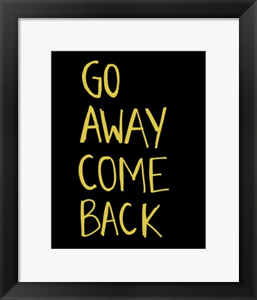 Framed Go Away Come Back Print