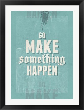 Framed Go Make Something Happen Print