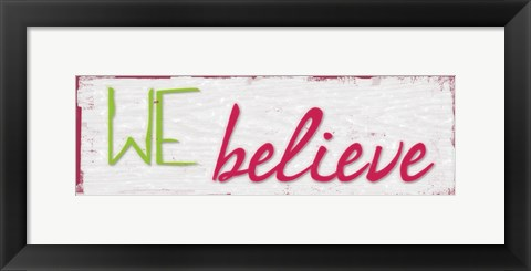 Framed We Believe Print