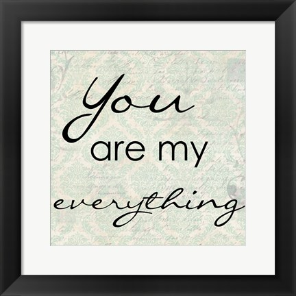 Framed You Are My Everything Print