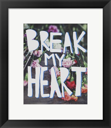 Framed Break My Heart Print