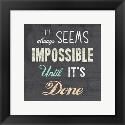 Framed It Always Seems Impossible Until It's Done -Nelson Mandela Quote Print