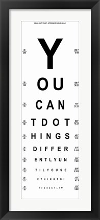 Framed You Can't Do Things Differently  - Eye Chart 1 Print