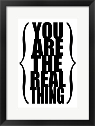 Framed You are the Real Thing 1 Print