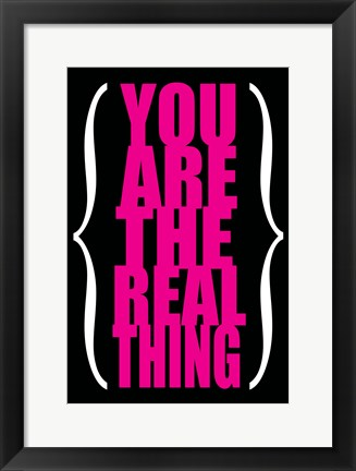 Framed You are the Real Thing 3 Print