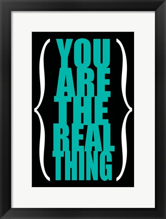 Framed You are the Real Thing 4 Print