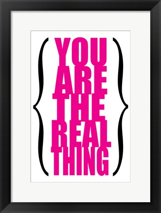 Framed You are the Real Thing 5 Print