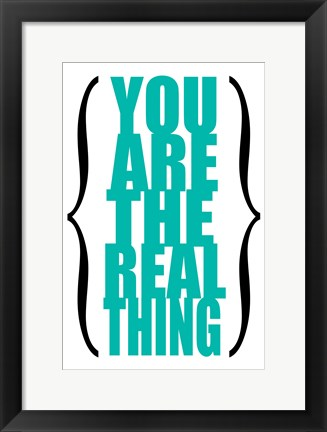 Framed You are the Real Thing 6 Print