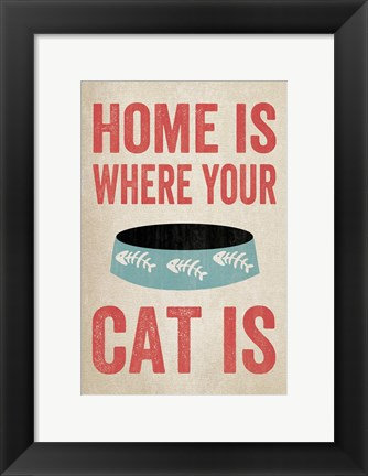 Framed Home is Where Your Cat Is 1 Print