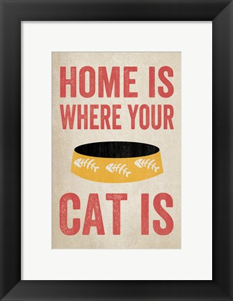 Framed Home is Where Your Cat Is 2 Print