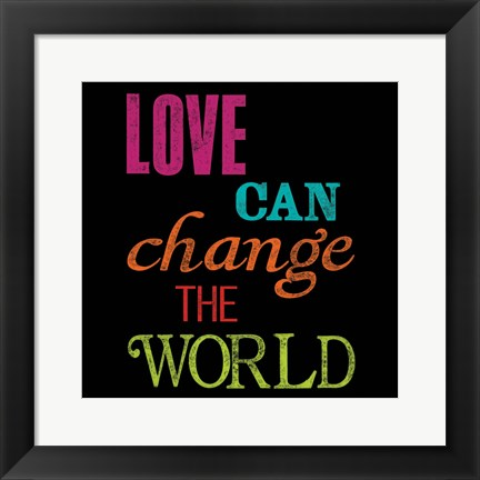 Framed Love Can Change the World Print