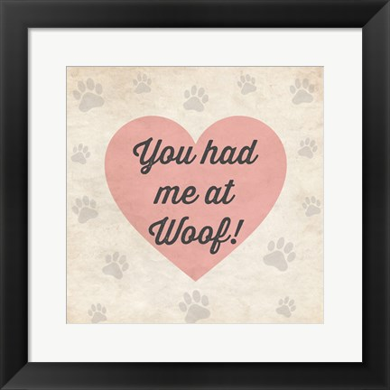 Framed You had Me at Woof! Print