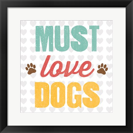 Framed Must Love Dogs Print