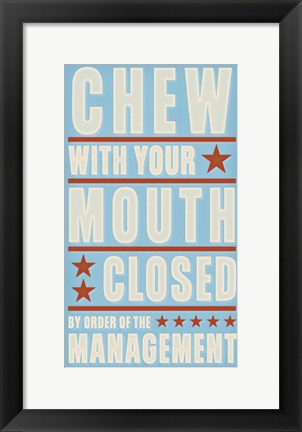 Framed Chew With Your Mouth Closed Print