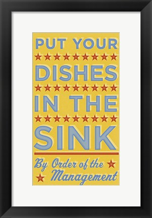 Framed Put Your Dishes In The Sink Print
