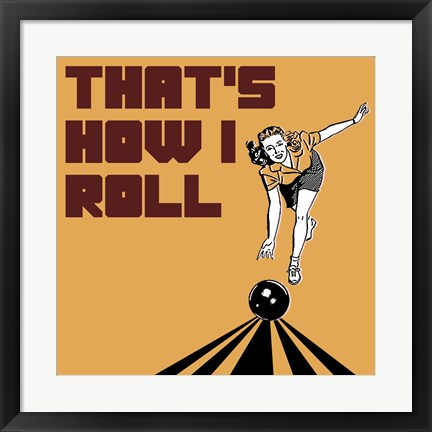 Framed That's How I Roll - Woman Print