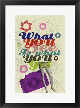 Framed What You See Is What You Get Print
